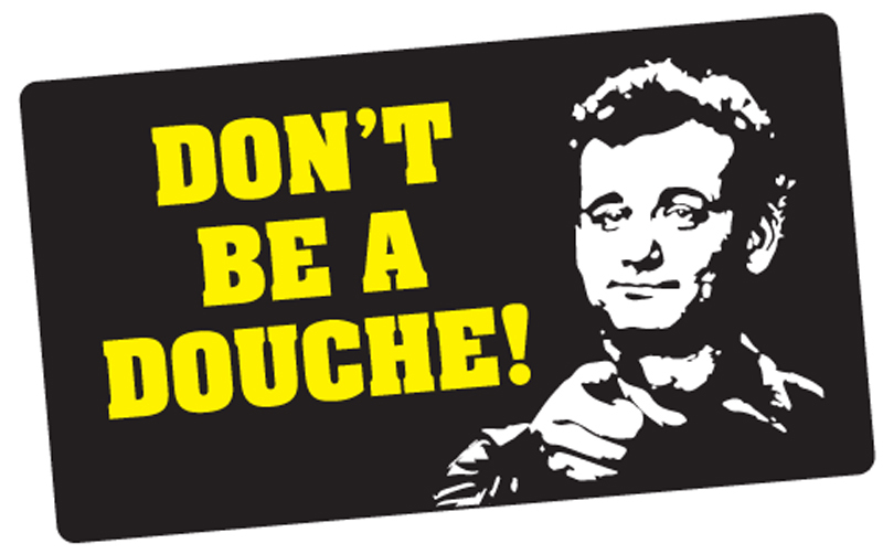 Don't be a douche!